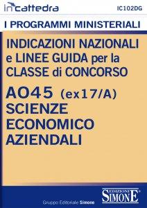 Copertina di 'Indicazioni Nazionali e Linee Guida per la Classe di Concorso A045 (ex 17/A) Scienze Economico Aziendali'
