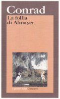 La follia di Almayer. Storia di un fiume orientale - Conrad Joseph