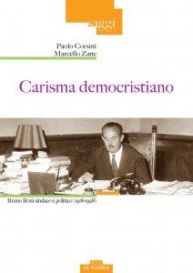 Copertina di 'Carisma democristiano. Bruno Boni sindaco e politico (1918-1998)'