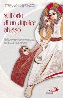 Sull'orlo di un duplice abisso. Teologia e spiritualità monastica nei diari di Divo Barsotti - Albertazzi Stefano