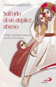 Copertina di 'Sull'orlo di un duplice abisso. Teologia e spiritualit� monastica nei diari di Divo Barsotti'