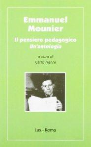 Copertina di 'Emmanuel Mounier. Il pensiero pedagogico. Un'antologia'