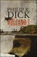Vulcano 3 - Dick Philip K.