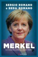 Merkel. La cancelliera e i suoi tempi - Romano Sergio, Romano Beda