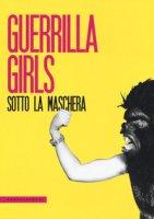 Guerrilla Girls. Sotto la maschera