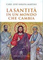 La santità in un mondo che cambia - José Saraiva Martins