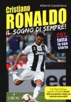 Cristiano Ronaldo. Il sogno di sempre! CR7, tutta la sua storia. Con app - Castellano Alberto