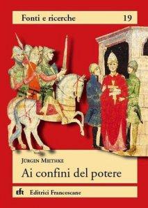 Copertina di 'Ai confini del potere. Il dibattito sulla potestas papale da Tommaso d'Aquino a Guglielmo d'Ockham'