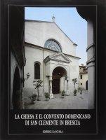 La chiesa e il Convento domenicano di San Clemente in Brescia