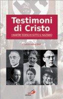 Testimoni di Cristo: I martiri tedeschi sotto il nazismo - Moll Helmut