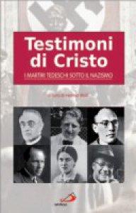 Copertina di 'Testimoni di Cristo: I martiri tedeschi sotto il nazismo'