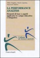 Performance analysis. Elementi di base e aspetti applicativi in campo educativo e integrativo - Hughes Mike, Lipoma Mario, Sibilio Maurizio