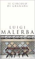 Il circolo di Granada - Malerba Luigi
