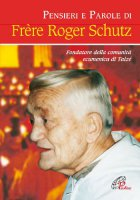 Pensieri e parole di frère Roger Schutz - ROGER SCHUTZ