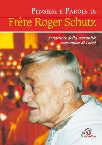 Copertina di 'Pensieri e parole di frère Roger Schutz'