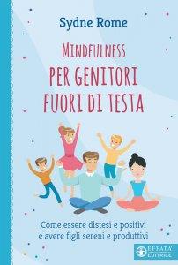 Copertina di 'Mindfulness per genitori fuori di testa'