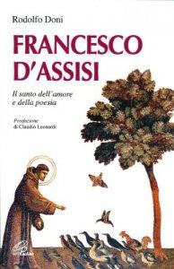 Copertina di 'Francesco d'Assisi. Il santo dell'amore e della poesia'