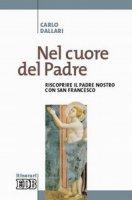 Nel cuore del Padre. Riscoprire il Padre Nostro con san Francesco - Dallari Carlo