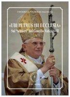 «Ubi Petrus ibi Ecclesia». Sui «sentieri» del Concilio Vaticano II