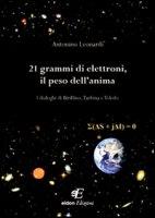 21 grammi di elettroni, il peso dell'anima. I dialoghi di Birillino, Turbina e Toledo - Leonardi Antonino