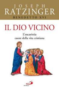 Copertina di 'Il Dio vicino. L'eucaristia cuore della vita cristiana'