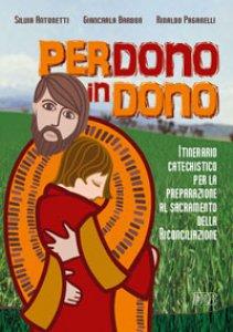 Copertina di 'Perdono in dono. Itinerario catechistico per la preparazione al sacramento della riconciliazione'