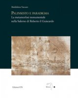 Palinsesto e paradigma. La metamorfosi monumentale nella Salerno di Roberto il Guiscardo - Vaccaro Maddalena