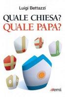 Quale chiesa? Quale papa? - Luigi Bettazzi