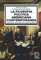 La filosofia politica americana contemporanea. Liberalismo, comunitarismo, multiculturalismo - Laghi Matteo, Savorani Gianguido