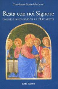 Copertina di 'Resta con noi Signore. Omelie e insegnamenti sull'eucaristia'