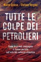 Tutte le colpe dei petrolieri - Marco Grasso, Stefano Vergine