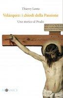 Velázquez: i chiodi della Passione - Thierry Lentz