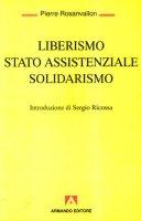 Liberismo, Stato assistenziale, solidarismo - Rosanvallon Pierre