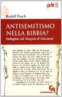 Antisemitismo nella Bibbia? Indagine sul Vangelo di Giovanni - Rudolf Pesch