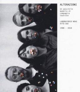 Copertina di 'Alterazioni. Un possibile modello di compagnia teatrale. Laboratorio Nove Atto Due 1988-2018'