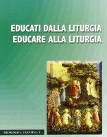 Educati dalla liturgia educare alla liturgia