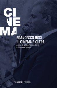 Copertina di 'Francesco Rosi. Il cinema e oltre'
