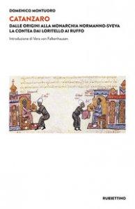 Copertina di 'Catanzaro. Dalle origini alla monarchia normanno-sveva. La contea dai Loritello ai Ruffo'