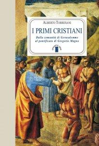 Copertina di 'I primi cristiani. Dalla comunità di Gerusalemme al pontificato di Gregorio Magno'