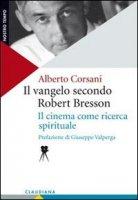 Il vangelo secondo Robert Bresson - Alberto Corsani