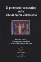 Il poemetto occitanico sulla vita di Maria Maddalena. Testo occitano a fronte. Ediz. critica