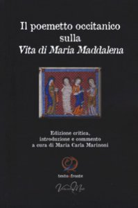 Copertina di 'Il poemetto occitanico sulla vita di Maria Maddalena. Testo occitano a fronte. Ediz. critica'