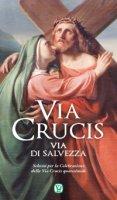 Via Crucis - Via di salvezza. Schemi per la Celebrazione della Via Crucis quaresimale