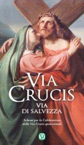 Copertina di 'Via Crucis - Via di salvezza. Schemi per la Celebrazione della Via Crucis quaresimale'