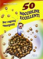 50 noccioline eccellenti... per ragazzi emergenti - Pino Pellegrino