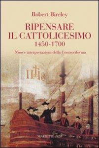 Copertina di 'Ripensare il cattolicesimo (1450-1700)'