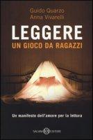Leggere. Un gioco da ragazzi - Quarzo Guido, Vivarelli Anna
