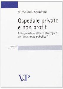Copertina di 'Ospedale privato e non profit. Antagonista o alleato strategico dell'assistenza pubblica?'