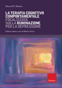 Copertina di 'La terapia cognitivo comportamentale focalizzata sulla ruminazione per la depressione'