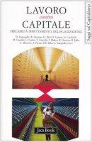 Lavoro contro capitale. Precarietà, sfruttamento, delocalizzazione. Atti del Forum Internazionale (Roma, 16-17 aprile 2004)